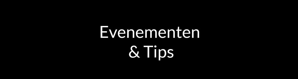 Evenementen & Tips